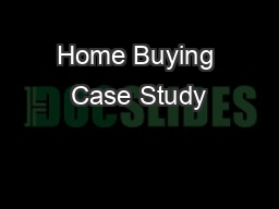 Home Buying Case Study PowerPoint PPT Presentation