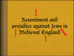 Resentment and prejudice against Jews in Medieval England