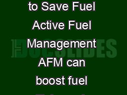 Turning V Engines into Vs  Chevrolet Offers Cylinder Deactivation to Save Fuel Active Fuel Management AFM can boost fuel efficiency by up to  percent Chevrolet offers six  models available with AFMeq