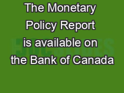 The Monetary Policy Report is available on the Bank of Canada's w