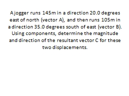 A jogger runs 145m in a direction 20.0 degrees east of nort