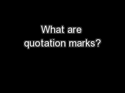 What are quotation marks? PowerPoint PPT Presentation