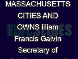 MASSACHUSETTS CITIES AND OWNS illiam Francis Galvin Secretary of the Commonwealt
