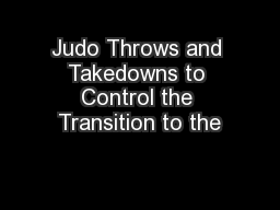 Judo Throws and Takedowns to Control the Transition to the