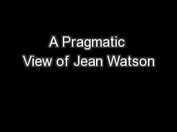 pragmatic view of watsons theory One practitioner, dr jean watson, has become a leader in caring theory after reading the article, a pragmatic view of jean watson get a 30 % discount on an order above $ 10.