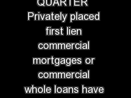 FOURTH QUARTER  Privately placed first lien commercial mortgages or commercial whole loans have been a staple of U