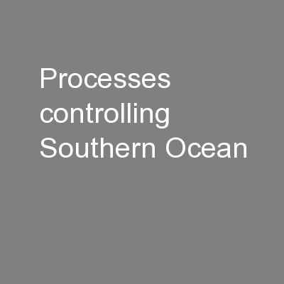 Processes controlling Southern Ocean