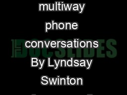Conference Call Etiquette  the dos and donts of multiway phone conversations By Lyndsay Swinton nference calls  the curse of every hard working manager