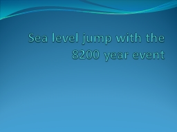 Sea level jump with the 8200 year event PowerPoint PPT Presentation