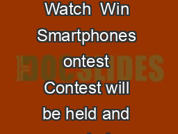 XM WATCH  WIN SMARTPHONES KEdd XM Watch  Win Smartphones ontest Contest will be held and promoted on X  channel Channel and www PowerPoint PPT Presentation
