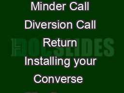 User friendly Guide Converse   Reminder Call Off Reminder Call On Call Minder Call Diversion Call Return Installing your Converse  Situating your Converse  Situate your Converse  close enough to a ph