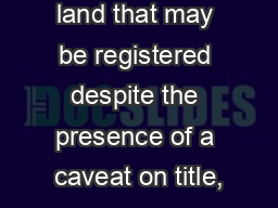 land that may be registered despite the presence of a caveat on title,