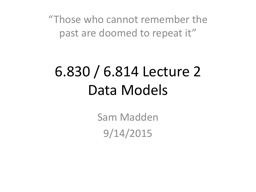 6.830 / 6.814 Lecture 2