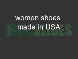women shoes made in USA PowerPoint PPT Presentation