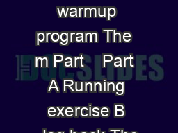 A complete warmup program The  m Part    Part  A Running exercise B Jog back The