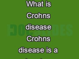 Crohns Disease National Digestive Diseases Information Clearinghouse What is Crohns disease Crohns disease is a chronic or long lasting disease that causes inammationirritation or swellingin the gast