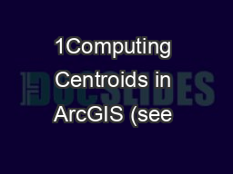 1Computing Centroids in ArcGIS (see 'Help: Making Field Calculati