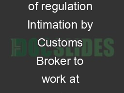 FORM see sub regulation  of regulation  Intimation by Customs Broker to work at another Customs Station PowerPoint PPT Presentation