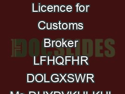 FORM see regulation  Licence for Customs Broker LFHQFHR DOLGXSWR Ms DUYDVKULKUL
