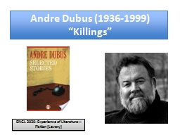 killings by andre dubus Andre dubus is a writer whose work depends almost entirely on the  through murder (''killings'') a young woman who has been raped by her.