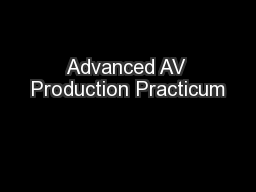 Advanced AV Production Practicum PowerPoint PPT Presentation