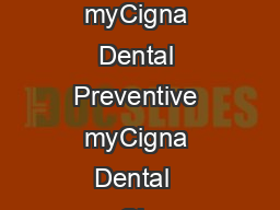 Page  of  Page  of  SUMMARY OF BENEFITS Your  plan information myCigna Dental Plans myCigna Dental Preventive myCigna Dental  myCigna Dental  DENTAL BENEFIT IN NETWORK OUTOF NETWORK IN NETWORK OUTOF