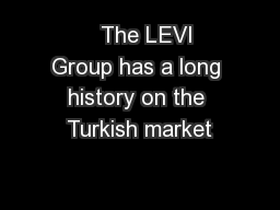 The LEVI Group has a long history on the Turkish market