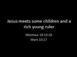 Jesus meets some children and a rich young ruler PowerPoint PPT Presentation