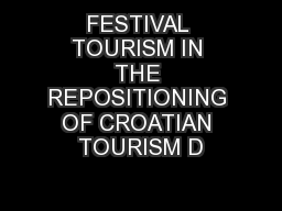 FESTIVAL TOURISM IN THE REPOSITIONING OF CROATIAN TOURISM D
