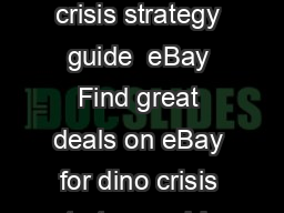 Dino Crisis  Primas Official Strategy Guide By dino crisis strategy guide  eBay Find great deals on eBay for dino crisis strategy guide and resident evil  strategy guide PowerPoint PPT Presentation