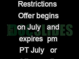 Friends and Family  Off Promotion Restrictions  Offer begins on July   and expires  pm PT July   or while supplies last whichever is earlier