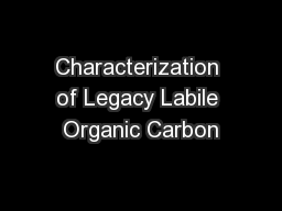 Characterization of Legacy Labile Organic Carbon