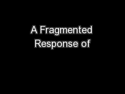 A Fragmented Response of
