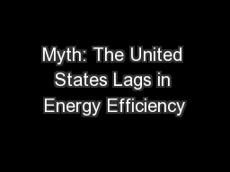 Myth: The United States Lags in Energy Efficiency PowerPoint PPT Presentation