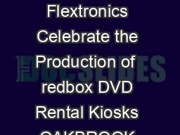 May   Redbox and Flextronics Celebrate the Production of  redbox DVD Rental Kiosks OAKBROOK TERRACE Ill
