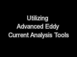 Utilizing Advanced Eddy Current Analysis Tools