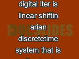 Design of Digital Filters digital lter is linear shiftin arian discretetime system that is realized using nite precision arithmetic