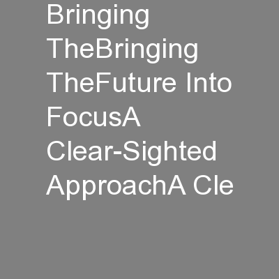 Bringing TheBringing TheFuture Into FocusA Clear-Sighted ApproachA Cle