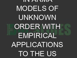 AN ADF COEFFICIENT TEST FOR A UNIT ROOT IN ARMA MODELS OF UNKNOWN ORDER WITH EMPIRICAL APPLICATIONS TO THE US ECONOMY BY ZHIJIE XIAO and PETER C
