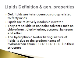Def: lipids are heterogeneous group related to fatty acids.