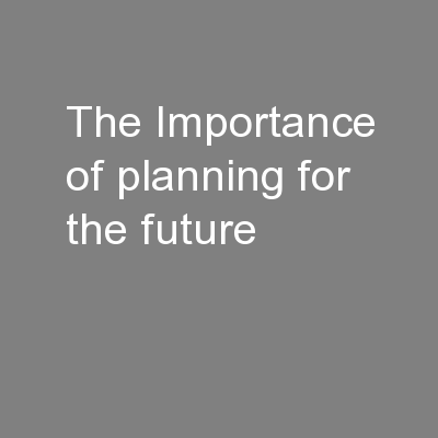 The Importance of planning for the future