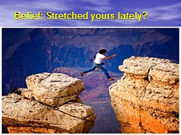 Belief: Stretched yours lately?