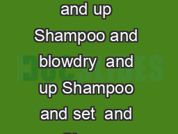 Style Shampoo cut and blowdry  and up Shampoo and clipper cut  and up Shampoo and blowdry  and up Shampoo and set  and up Shampoo cut and set  and up Curling or at iron additional to any service  and