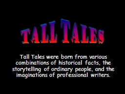 Tall Tales were born from various combinations of historica