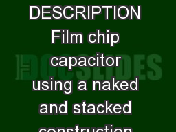 Film Chip Capacitors PEN DIELECTRIC  CB Series GENERAL DESCRIPTION Film chip capacitor using a naked and stacked construction with metallized PEN polyethylene naphtalate PowerPoint PPT Presentation
