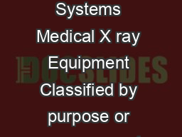 Principles of Imaging Science I RAD  ray Tube  Equipment ray Imaging Systems Medical X ray Equipment Classified by purpose or energycurrent levels kVp mA Radiographic Non dynamic procedures only ED D