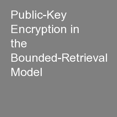 Public-Key Encryption in the Bounded-Retrieval Model PowerPoint PPT Presentation