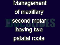 ENDODONTOLOGY ENDODONTOLOGY ENDODONTOLOGY ENDODONTOLOGY ENDODONTOLOGY  Management of maxillary second molar having two palatal roots with the aid of spiral computed tomography  Case report VEERENDRA