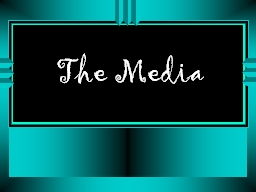 The Media PowerPoint PPT Presentation