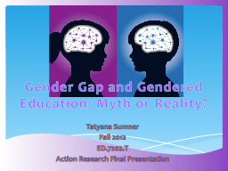 Gender Gap and Gendered Education: Myth or Reality?